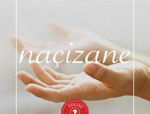 """Naçizane"" Nerden Geliyo"