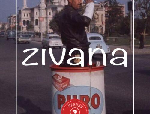 """""""Zıvana"""" Nerden Geliyo"""